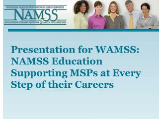 Presentation for WAMSS: NAMSS Education Supporting MSPs at Every Step of their Careers