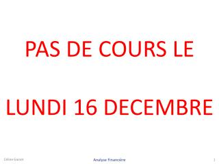 PAS DE COURS LE LUNDI 16 DECEMBRE