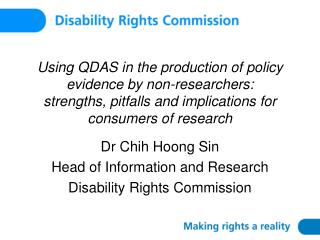 Dr Chih Hoong Sin Head of Information and Research Disability Rights Commission