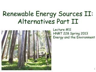 Renewable Energy Sources II: Alternatives Part II