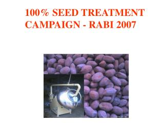 100 SEED TREATMENT  CAMPAIGN - RABI 2007