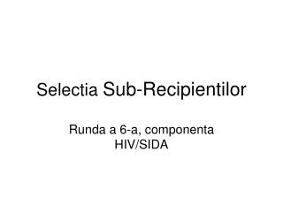 Selectia  Sub-Recipientilor