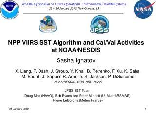 NPP VIIRS SST Algorithm and Cal/Val Activities at NOAA/NESDIS Sasha Ignatov
