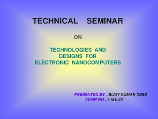 TECHNICAL    SEMINAR ON TECHNOLOGIES  AND DESIGNS  FOR ELECTRONIC  NANOCOMPUTERS