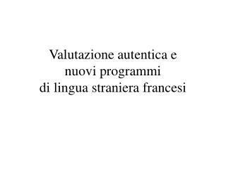 Valutazione autentica e nuovi programmi  di lingua straniera francesi