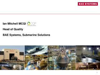 Ian Mitchell MCQI Head of Quality BAE Systems, Submarine Solutions