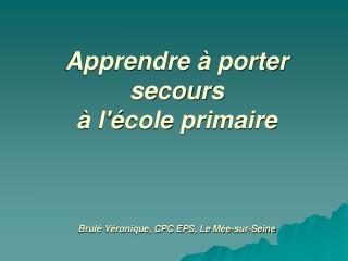 Apprendre à porter secours à l'école primaire Brulé Véronique, CPC EPS, Le Mée-sur-Seine