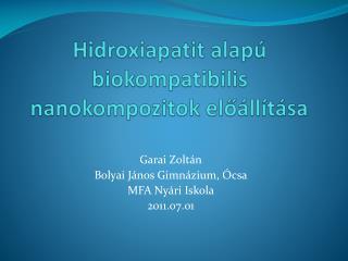 Hidroxiapatit alapú  biokompatibilis nanokompozitok  előállítása