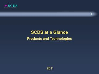 SCDS at a Glance Products and Technologies