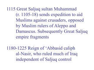 1115 Great Saljuq sultan Muhammad 	(r. 1105-18) sends expedition to aid