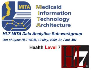 HL7 MITA Data Analytics Sub-workgroup Out of Cycle HL7 WGM, 19 May, 2009, St. Paul, MN