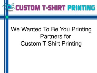 We wanted to be you printing partners for custom t shirt pri