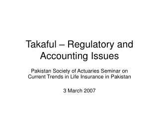 Takaful – Regulatory and Accounting Issues
