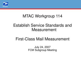 MTAC Workgroup 114 Establish Service Standards and Measurement First-Class Mail Measurement