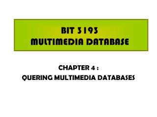 BIT 3193  MULTIMEDIA DATABASE