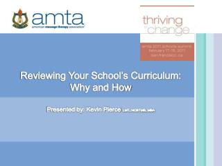 Reviewing Your School s Curriculum: Why and How  Presented by: Kevin Pierce LMT, NCBTMB, MBA
