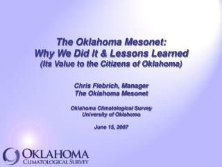 The Oklahoma Mesonet: Why We Did It & Lessons Learned (Its Value to the Citizens of Oklahoma)