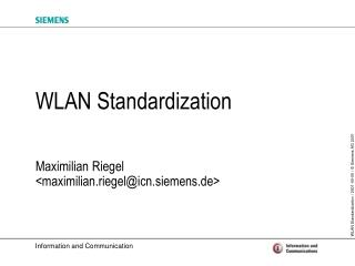 WLAN Standardization Maximilian Riegel <maximilian.riegel@icn.siemens.de>