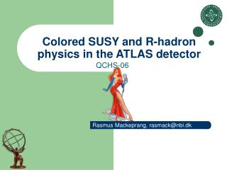 Colored SUSY and R-hadron physics in the ATLAS detector