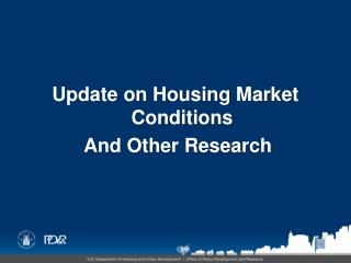 Update on Housing Market Conditions  And Other Research
