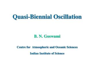 Quasi-Biennial Oscillation B. N. Goswami Centre for Atmospheric and Oceanic Sciences