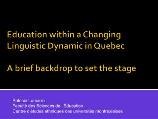 Education  within  a  Changing Linguistic Dynamic  in  Quebec A  brief backdrop  to set the stage