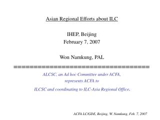 Asian Regional Efforts about ILC IHEP, Beijing February 7, 2007 Won Namkung, PAL