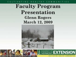 Faculty Program Presentation Glenn Rogers March 12, 2009