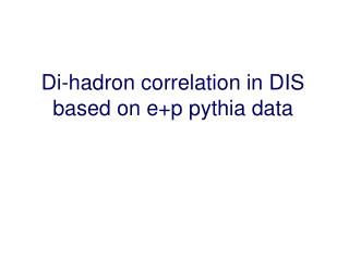 Di-hadron correlation in DIS based on e+p pythia data