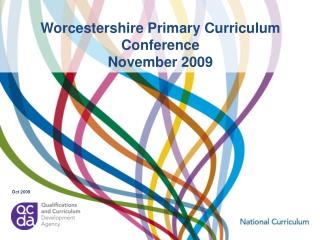 Worcestershire Primary Curriculum Conference November 2009