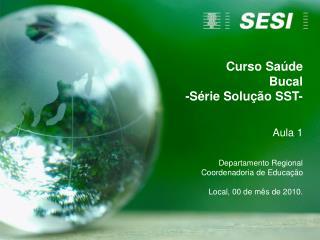 Curso Saúde           Bucal -Série Solução SST- Aula 1 Departamento Regional