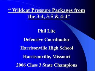 """ Wildcat Pressure Packages from the 3-4, 3-5 & 4-4"" Phil Lite Defensive Coordinator"