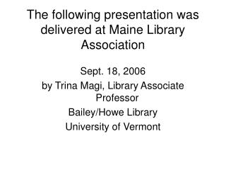 The following presentation was delivered at Maine Library Association