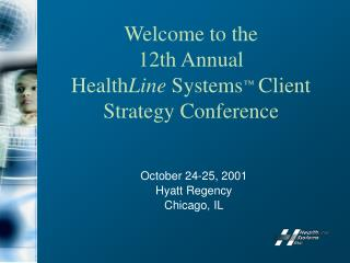 Welcome to the  12th Annual  Health Line  Systems ™  Client Strategy Conference