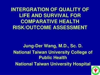 INTERGRATION OF QUALITY OF LIFE AND SURVIVAL FOR COMPARATIVE HEALTH RISK/OUTCOME ASSESSMENT