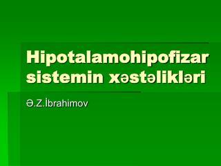 Hipotalamohipofizar sistemin x?st?likl?ri