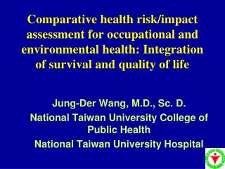 Jung-Der Wang, M.D., Sc. D. National Taiwan University College of Public Health