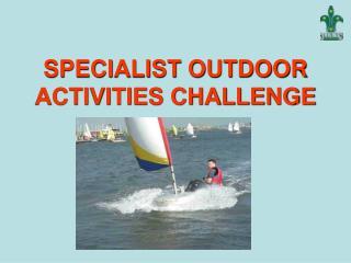 SPECIALIST OUTDOOR ACTIVITIES CHALLENGE