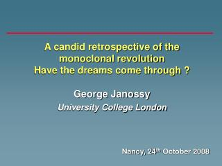 A candid retrospective of the monoclonal revolution Have the dreams come through ? George Janossy