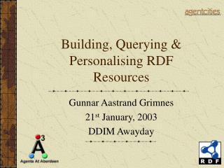 Building, Querying & Personalising RDF Resources