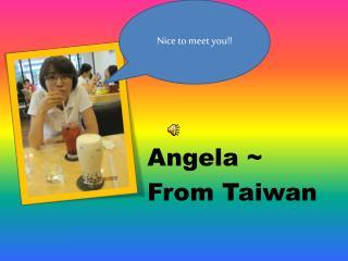 Angela ~ From Taiwan