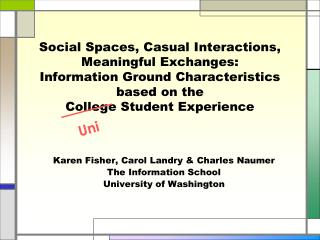 Karen Fisher, Carol Landry & Charles Naumer The Information School University of Washington