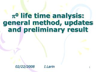 p 0  life time analysis: general method, updates and preliminary result