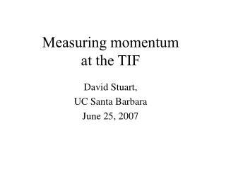 Measuring momentum at the TIF