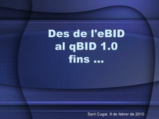 Des de l'eBID al qBID 1.0 fins …