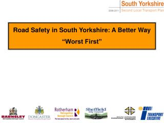 """Road Safety in South Yorkshire: A Better Way """"Worst First"""""""