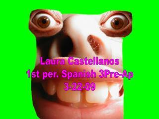 Laura Castellanos 1st per. Spanish 3Pre-Ap 3-22-09