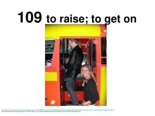 109  to raise; to get on