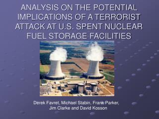 ANALYSIS ON THE POTENTIAL IMPLICATIONS OF A TERRORIST ATTACK AT U.S. SPENT NUCLEAR FUEL STORAGE FACILITIES