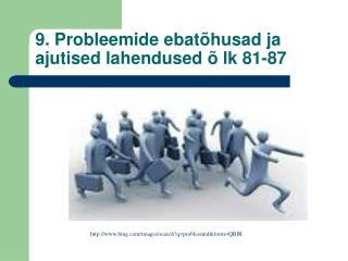 9. Probleemide ebatõhusad ja ajutised lahendused õ lk 81-87
